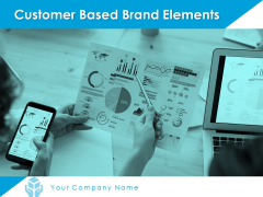 Customer Based Brand Elements Ppt PowerPoint Presentation Complete Deck With Slides