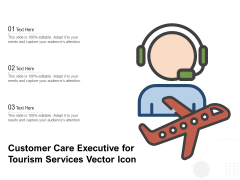 Customer Care Executive For Tourism Services Vector Icon Ppt PowerPoint Presentation Visual Aids Model PDF