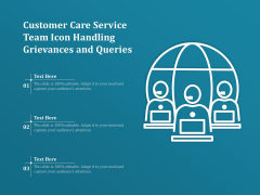 Customer Care Service Team Icon Handling Grievances And Queries Ppt PowerPoint Presentation Outline Ideas PDF