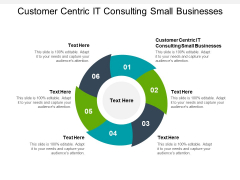 Customer Centric IT Consulting Small Businesses Ppt PowerPoint Presentation Icon Infographics Cpb