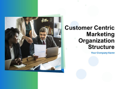 Customer Centric Marketing Organization Structure Ppt PowerPoint Presentation Complete Deck With Slides