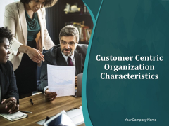 Customer Centric Organization Characteristics Ppt PowerPoint Presentation Complete Deck With Slides