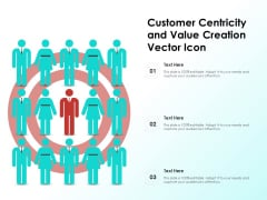 Customer Centricity And Value Creation Vector Icon Ppt PowerPoint Presentation File Show PDF