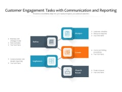 Customer Engagement Tasks With Communication And Reporting Ppt PowerPoint Presentation Gallery Layout Ideas PDF
