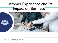 Customer Experience And Its Impact On Business Management Ppt PowerPoint Presentation Complete Deck