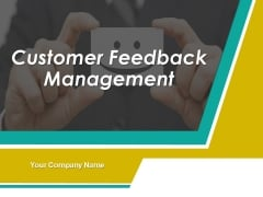 Customer Feedback Management Ppt PowerPoint Presentation Complete Deck With Slides