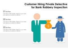 Customer Hiring Private Detective For Bank Robbery Inspection Ppt PowerPoint Presentation Gallery Introduction PDF