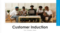 Customer Induction Evaluate Clients Ppt PowerPoint Presentation Complete Deck With Slides