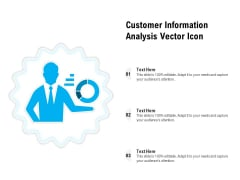 Customer Information Analysis Vector Icon Ppt PowerPoint Presentation Icon Pictures PDF