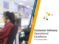 Customer Intimacy Operational Excellence Ppt PowerPoint Presentation Complete Deck With Slides