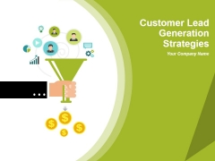 Customer Lead Generation Strategies Ppt PowerPoint Presentation Complete Deck With Slides