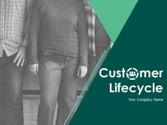 Customer Lifecycle Ppt PowerPoint Presentation Complete Deck With Slides