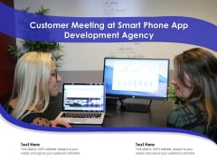 Customer Meeting At Smart Phone App Development Agency Ppt PowerPoint Presentation Gallery Structure PDF