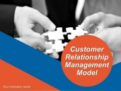 Customer Relationship Management Model Ppt PowerPoint Presentation Complete Deck With Slides