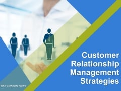 Customer Relationship Management Strategies Ppt PowerPoint Presentation Complete Deck With Slides