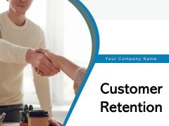 Customer Retention Strategies Business Management Ppt PowerPoint Presentation Complete Deck