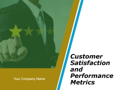 Customer Satisfaction And Performance Metrics Ppt PowerPoint Presentation Complete Deck With Slides