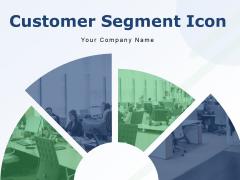 Customer Segment Icon Market Segmentation Targeting Circular Segmentation Ppt PowerPoint Presentation Complete Deck