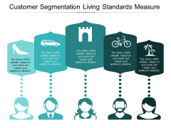Customer Segmentation Living Standards Measure Ppt PowerPoint Presentation Visual Aids Layouts