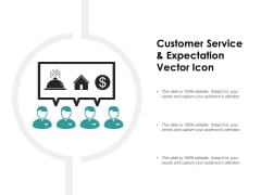 Customer Service And Expectation Vector Icon Ppt PowerPoint Presentation Outline Slideshow