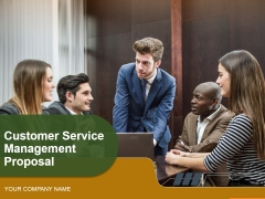 Customer Service Management Proposal Ppt PowerPoint Presentation Complete Deck With Slides