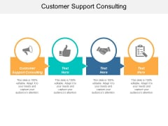 Customer Support Consulting Ppt PowerPoint Presentation Gallery Cpb