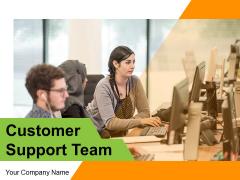 Customer Support Team Customer Sales Ppt PowerPoint Presentation Complete Deck