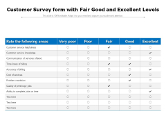 Customer Survey Form With Fair Good And Excellent Levels Ppt PowerPoint Presentation Infographic Template Format Ideas PDF