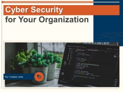 Cyber Security For Your Organization Ppt PowerPoint Presentation Complete Deck With Slides