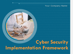 Cyber Security Implementation Framework Ppt PowerPoint Presentation Complete Deck With Slides