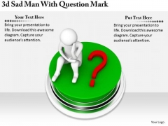 Corporate Business Strategy 3d Sad Man With Question Mark Basic Concepts