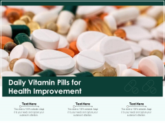 Daily Vitamin Pills For Health Improvement Ppt PowerPoint Presentation Pictures Model PDF