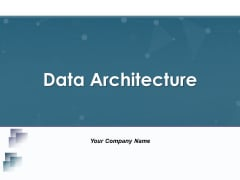 Data Architecture Ppt PowerPoint Presentation Complete Deck With Slides