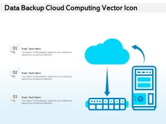 Data Backup Cloud Computing Vector Icon Ppt PowerPoint Presentation Ideas Information PDF