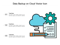 Data Backup On Cloud Vector Icon Ppt PowerPoint Presentation Summary Graphic Images PDF