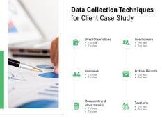 Data Collection Techniques For Client Case Study Observations Ppt PowerPoint Presentation Ideas Demonstration