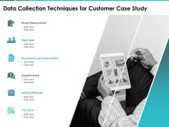 Data Collection Techniques For Customer Case Study Ppt PowerPoint Presentation Inspiration Layout