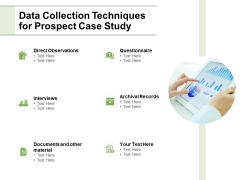 Data Collection Techniques For Prospect Case Study Ppt PowerPoint Presentation File Graphics Design
