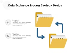 Data Exchange Process Strategy Design Ppt PowerPoint Presentation Gallery Tips PDF