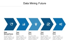 Data Mining Future Ppt PowerPoint Presentation Slides Picture Cpb