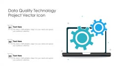 Data Quality Technology Project Vector Icon Ppt PowerPoint Presentation Styles Show PDF