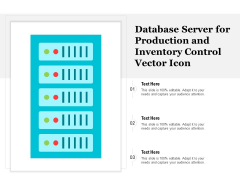 Database Server For Production And Inventory Control Vector Icon Ppt PowerPoint Presentation Layouts Slide Portrait PDF