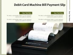 Debit Card Machine Bill Payment Slip Ppt PowerPoint Presentation Outline Designs PDF