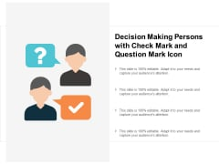 Decision Making Persons With Check Mark And Question Mark Icon Ppt PowerPoint Presentation Infographic Template Brochure