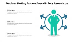Decision Making Process Flow With Four Arrows Icon Ppt Infographic Template Graphics Download PDF