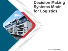 Decision Making Systems Model For Logistics PPT PowerPoint Presentation Complete Deck With Slides