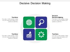 Decisive Decision Making Ppt PowerPoint Presentation Slides Picture Cpb