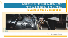 Decrease In Profits Of Supply Chain Firm Due To Surge In Fuel Prices Business Case Competition Ppt PowerPoint Presentation Complete Deck