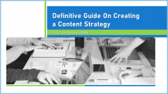 Definitive Guide On Creating A Content Strategy Ppt PowerPoint Presentation Complete Deck With Slides
