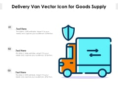 Delivery Van Vector Icon For Goods Supply Ppt PowerPoint Presentation Gallery Graphics Pictures PDF
